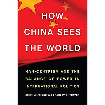 How China Sees the World - Han-Centrism and the Balance of Power in In