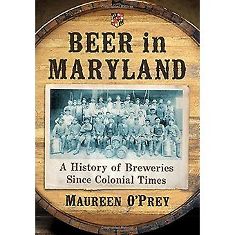Beer in Maryland - A History of Breweries Since Colonial Times by Maur