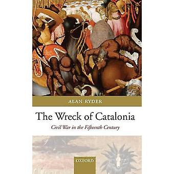 The Wreck of Catalonia Civil War in the Fifteenth Century by Ryder & Alan