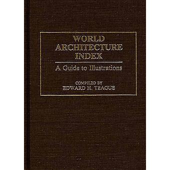 Weltarchitektur Index A Guide to Illustrationen von Teague & Edward H.