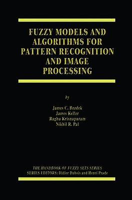 Fuzzy Models and Algorithms for Pattern Recognition and Image Processing by Keller & James