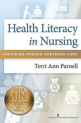 Health Literacy in Nursing Providing PersonCenterouge Care by Parnell & Terri