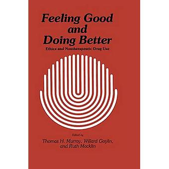 Feeling Good and Doing Better  Ethics and Nontherapeutic Drug Use by Murray & Thomas H.