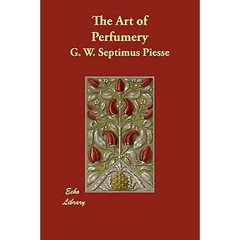 The Art of Perfumery by Piesse & G. W. Septimus