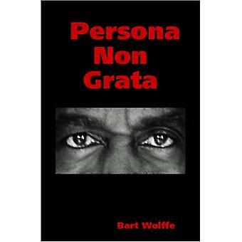 Persona Non Grata by Wolffe & Bart