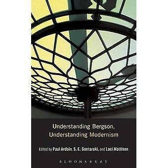 Understanding Bergson Understanding Modernism by Ardoin & Paul