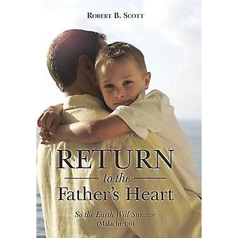 Return to the Fathers Heart So the Earth Will Survive Malachi 46 by Scott & Robert B.