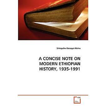 A CONCISE NOTE ON MODERN ETHIOPIAN HISTORY 19351991 by Alemu & Sintayehu Kassaye