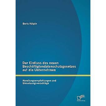 Der Einfluss des neuen Beschftigtendatenschutzgesetzes auf die Unternehmen Handlungsempfehlungen und Umsetzungsvorschlge av Klpin & Boris