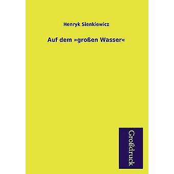 Auf Dem Grossen Wasser by Sienkiewicz & Henryk
