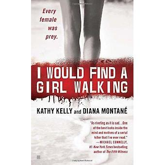 I Would Find a Girl Walking by Diana Montane - Kathy Kelly - 97804252