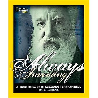 Always Inventing - A Photobiography of Alexander Graham Bell by Tom L