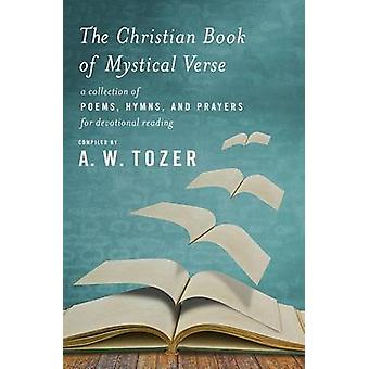 The Christian Book of Mystical Verse - A Collection of Poems - Hymns -