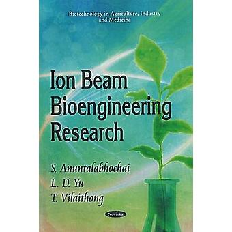 Ion Beam Bioengineering Research by S. Anuntalabhochai - L. D. Yu - T