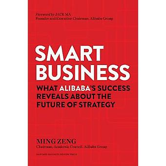 Smart Business - What Alibaba's Success Reveals about the Future of St