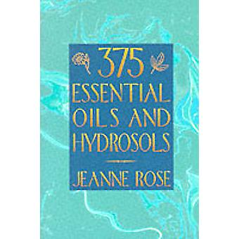 375 Oils for Aromatherapy by Jeanne Rose - 9781883319892 Book