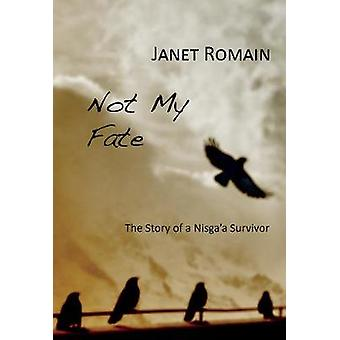 Not My Fate - The Story of a Nisga'a Survivor by Janet Romain - 978192