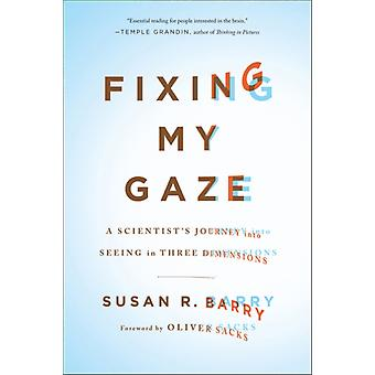 Fixing My Gaze: A Scientist's Journey into Seeing in Three Dimensions (Paperback) by Barry Susan R. Sacks Oliver