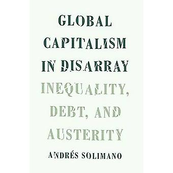 Global Capitalism in Disarray - Inequality - Debt - and Austerity by A