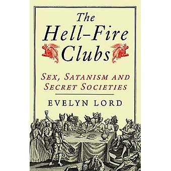 The Hellfire Clubs - Sex - Satanism and Secret Societies by Evelyn Lor