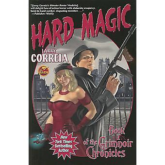 The Grimnoir Chronicles - Bk. 1 - Hard Magic by Larry Correia - 9781439
