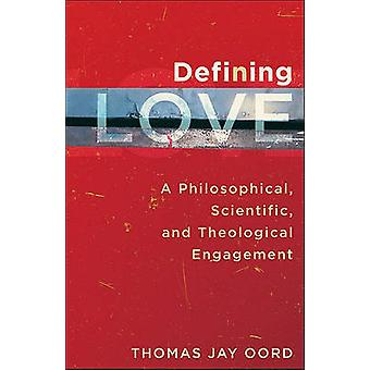 Defining Love - A Philosophical - Scientific - and Theological Engagem