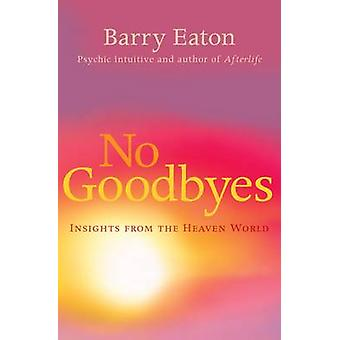 No Goodbyes - Insights from the Heaven World (Main) by Barry Eaton - 9