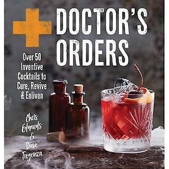 Doctor's Orders - Over 50 Inventive Cocktails to Cure - Revive and Enl