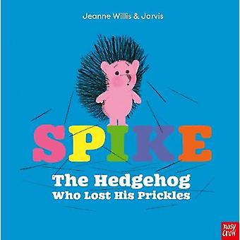 Spike - The Hedgehog Who Lost His Prickles by Spike - The Hedgehog Who