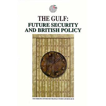 The Gulf - Future Security and British Policy (New edition) by Emirate