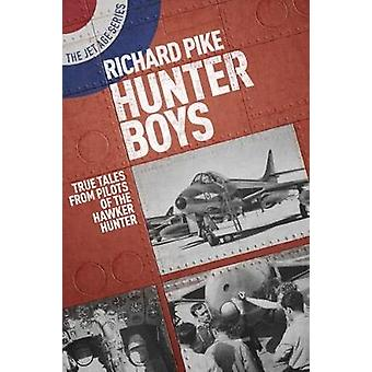 Hunter Boys - True Tales from Pilots of the Hawker Hunter by Richard P