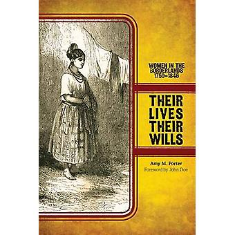 Their Lives - Their Wills - Women in the Borderlands - 1750-1846 by Am