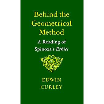Behind the Geometrical Method - A Reading of Spinoza's Ethics by E. M.