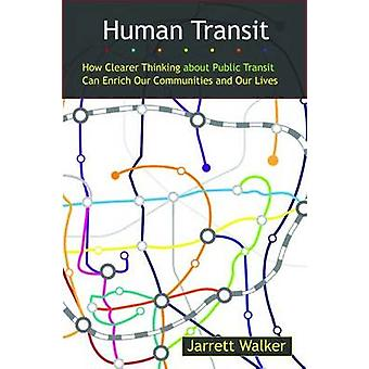 Human Transit - How Clearer Thinking About Public Transit Can Enrich O