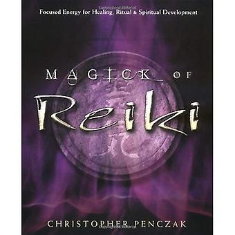 Magick of Reiki: Focused Energy for Healing, Ritual and Spiritual Development