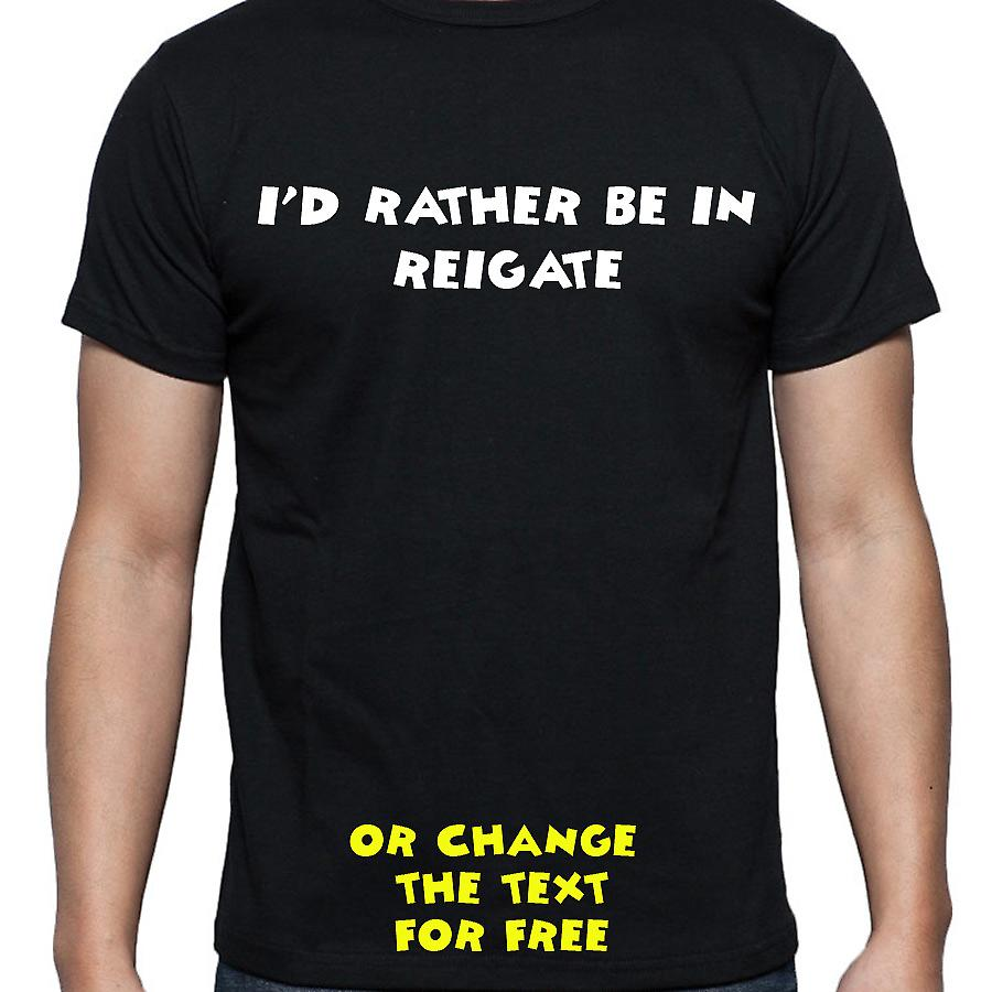 I'd Rather Be In Reigate Black Hand Printed T shirt