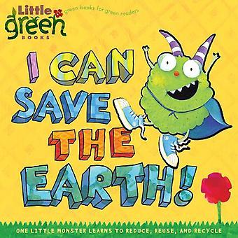 Ik kan de aarde redden!: een kleine Monster Learns to Reduce, Reuse, Recycle en (kleine groene Books)