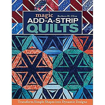 Magic Add-a-Strip Quilts: Transform Simple Shapes into Dynamic Designs