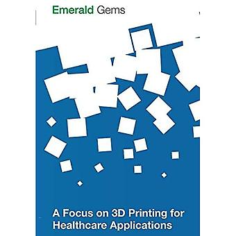 A Focus on 3D Printing for Healthcare Applications (Emerald Gems)