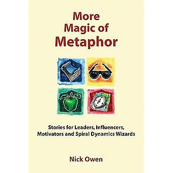 Meer magie van metafoor: verhalen voor de beïnvloeders, leiders en motivatoren