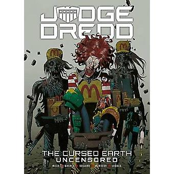 Judge Dredd - The Cursed Earth Uncensored by John Wagner - Pat Mills -