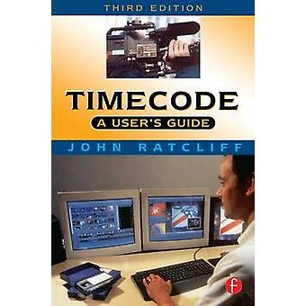 Timecode a Users Guide A Users Guide by Ratcliff & John