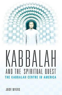 Kabbalah and the Spiritual Quest The Kabbalah Centre in America by Myers & Jody