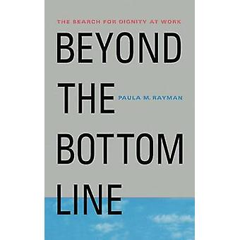 Beyond the Bottom Line The Search for Dignity at Work by Rayman & Paula M.