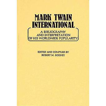 Mark Twain International A Bibliography and Interpretation of His Worldwide Popularity by Rodney & Robert M.