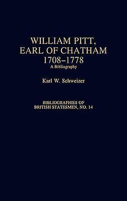 William Pitt Earl of Chatham 17081778 A Bibliography by Schweizer & Karl W.