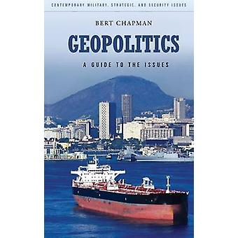 Geopolitics A Guide to the Issues by Chapman & Bert