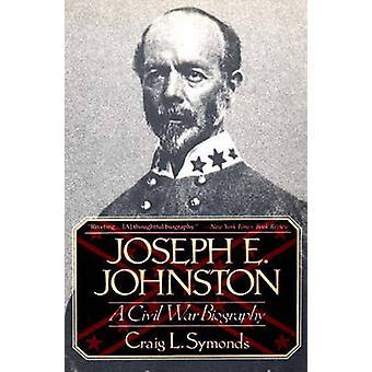 Joseph E Johnston A burgeroorlog biografie door Symonds & Craig L.