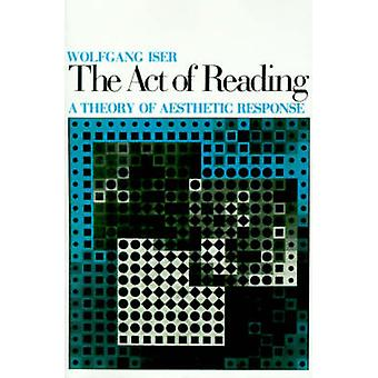 The Act of Reading A Theory of Aesthetic Response by Iser & Wolfgang