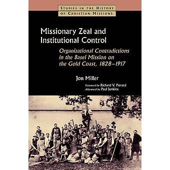 Missionnaires Contradictions organisationnelles zèle et contrôle institutionnel dans la Mission de Bâle sur la Gold Coast 18281917 par Miller & Jon